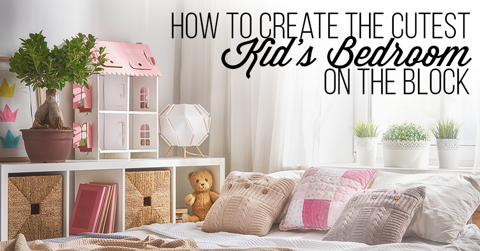 How to Create the Cutest Kid's Bedroom on the Block