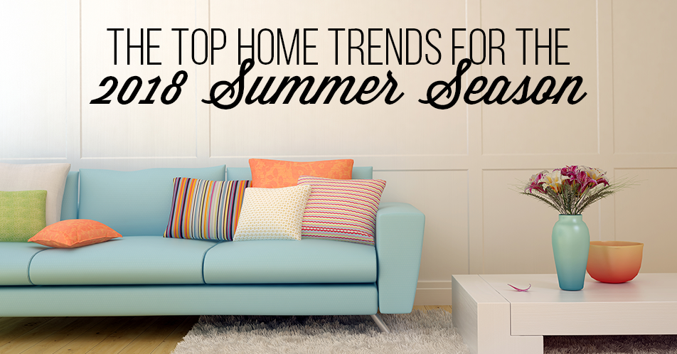 The Top Home Trends for the 2018 Summer Season